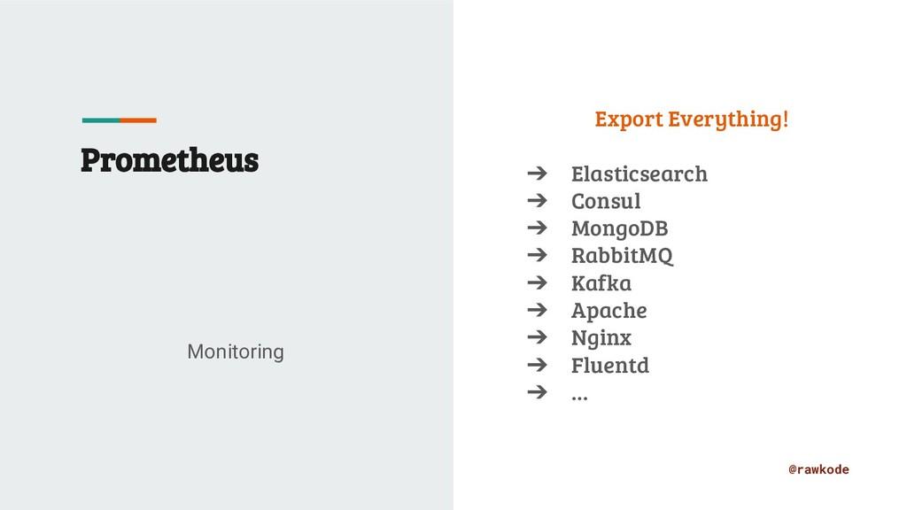 @rawkode Prometheus Monitoring Export Everythin...