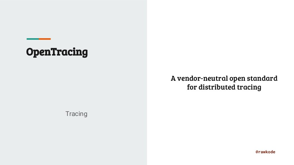 @rawkode OpenTracing Tracing A vendor-neutral o...