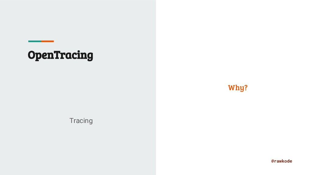 @rawkode OpenTracing Tracing Why?
