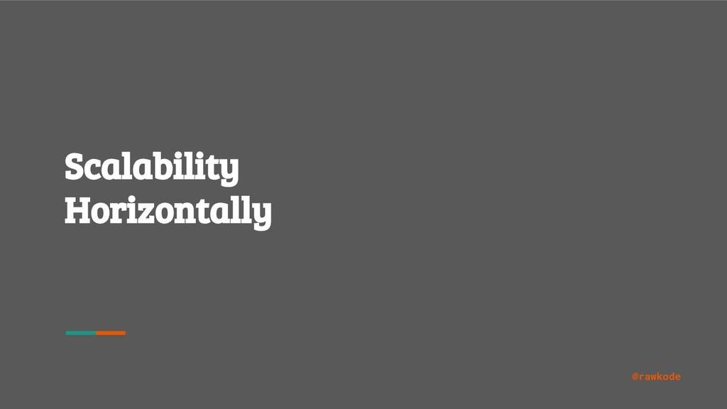 @rawkode Scalability Horizontally