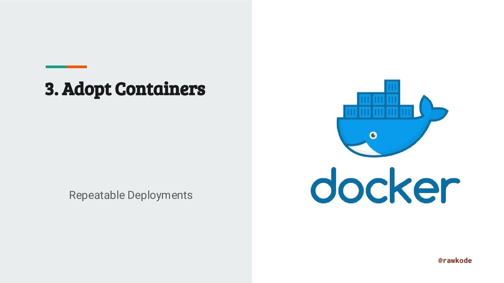 @rawkode 3. Adopt Containers Repeatable Deploym...