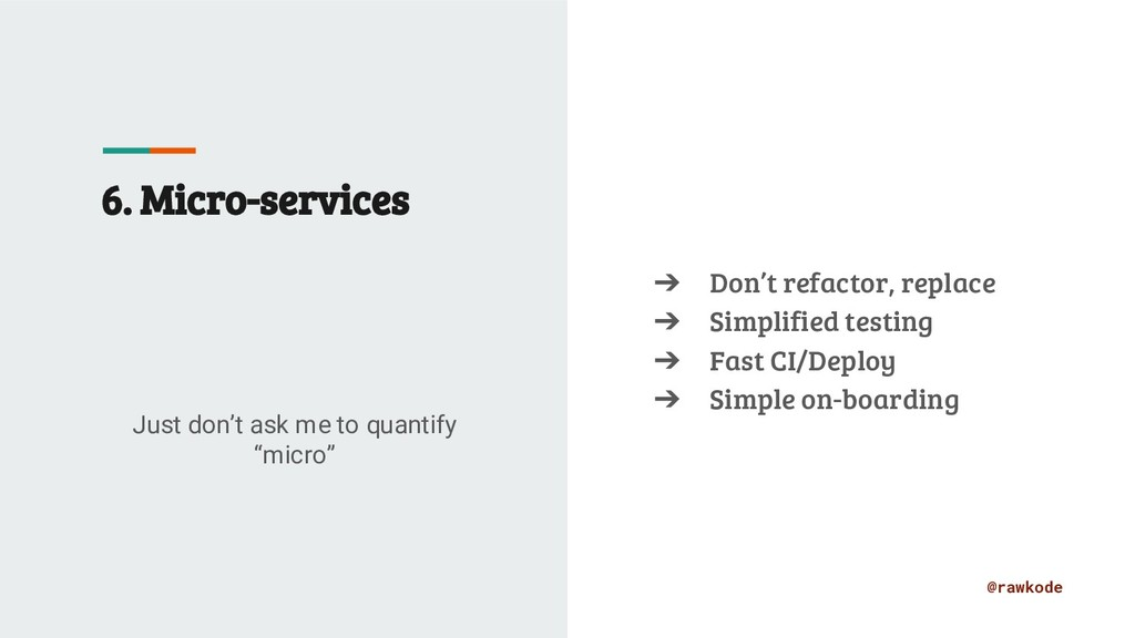@rawkode 6. Micro-services Just don't ask me to...