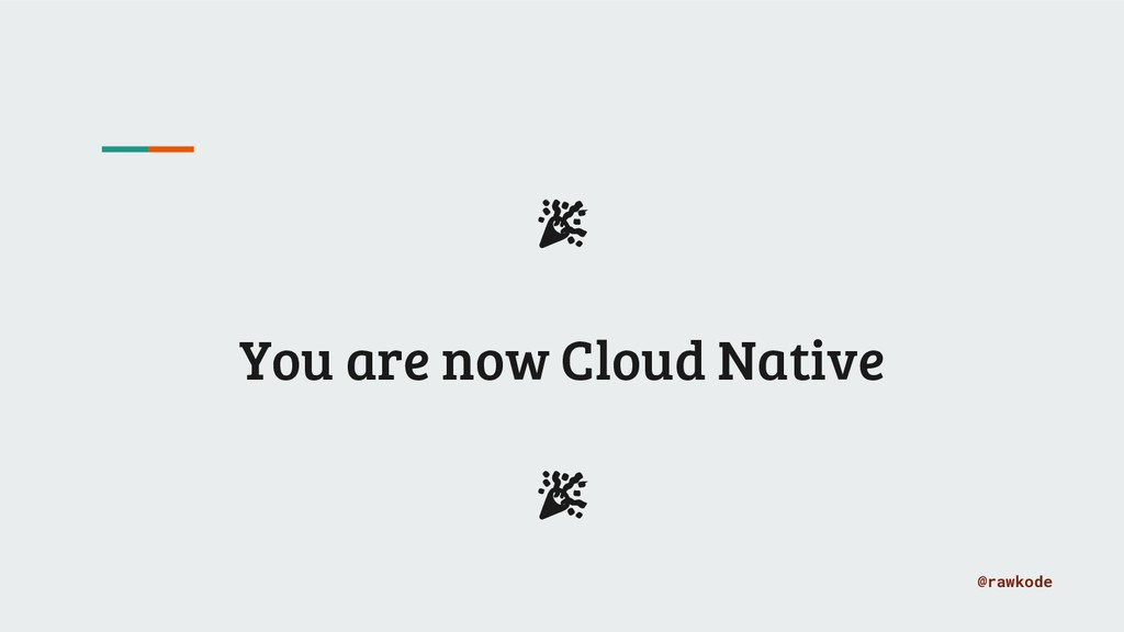 @rawkode You are now Cloud Native