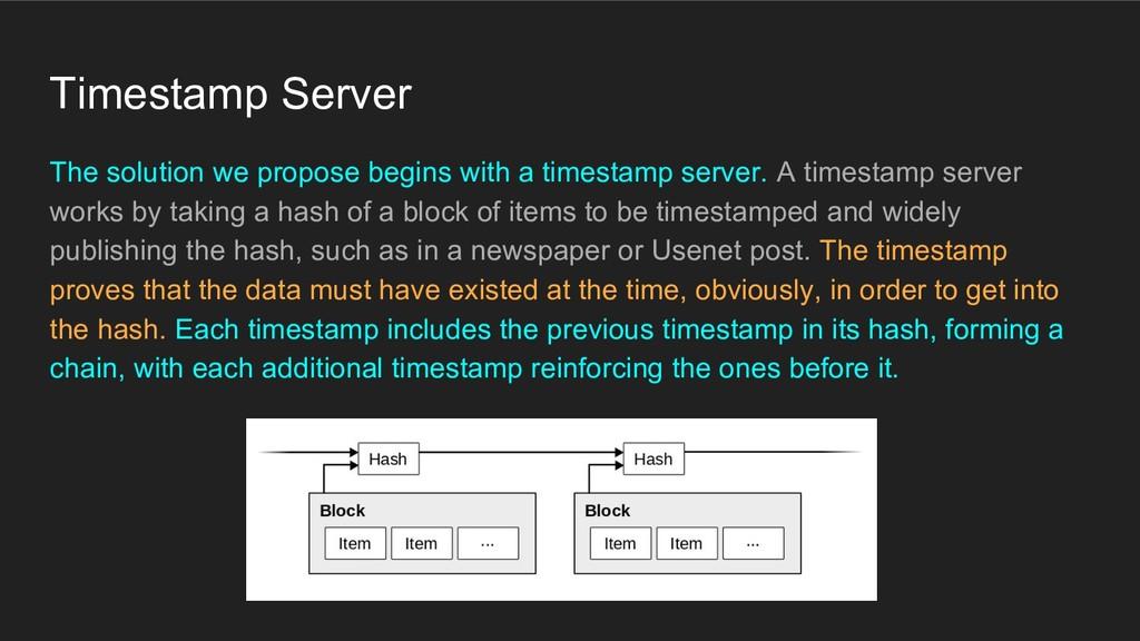 Timestamp Server The solution we propose begins...