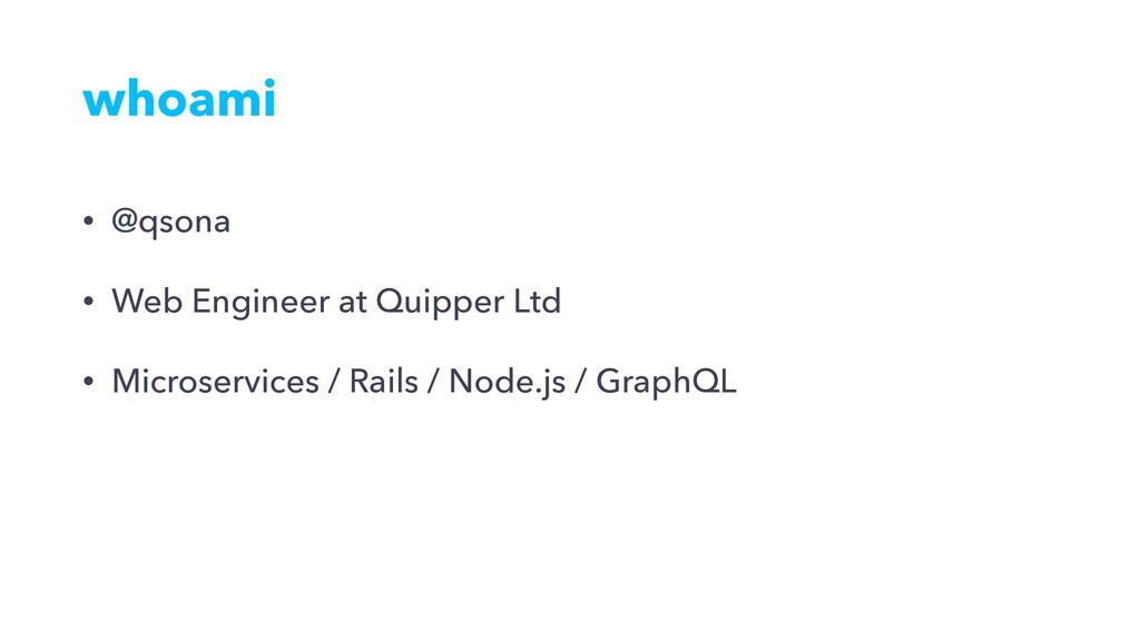 whoami • @qsona • Web Engineer at Quipper Ltd •...