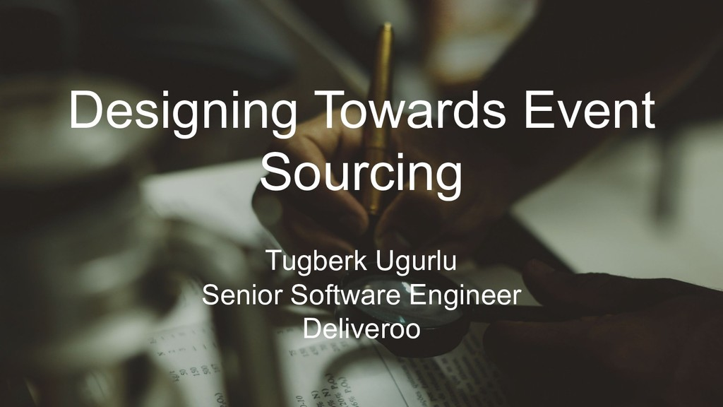 Designing Towards Event Sourcing Tugberk Ugurlu...