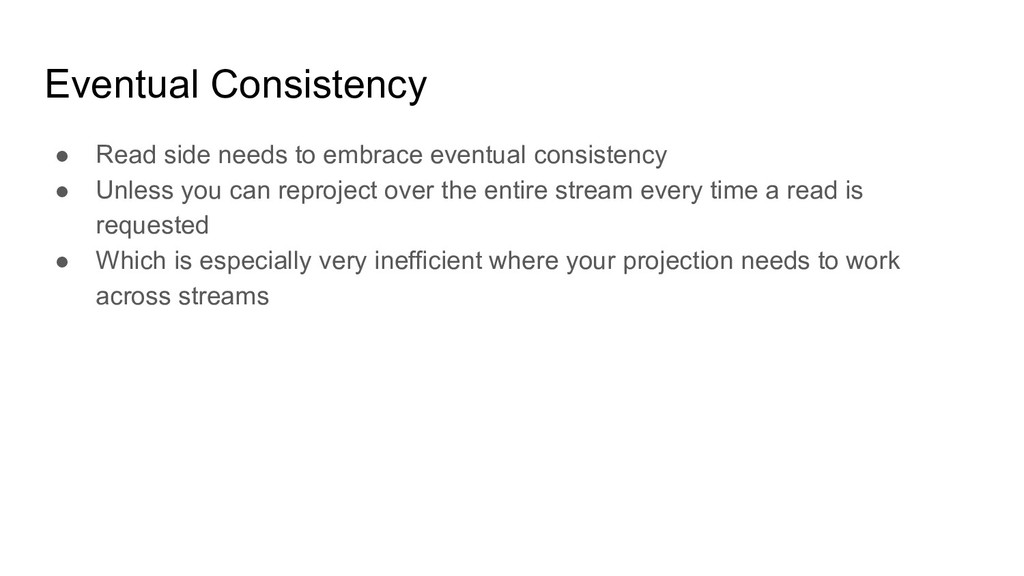Eventual Consistency ● Read side needs to embra...