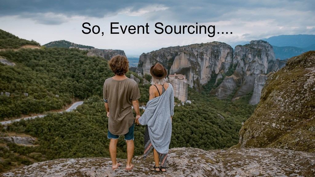 So, Event Sourcing....