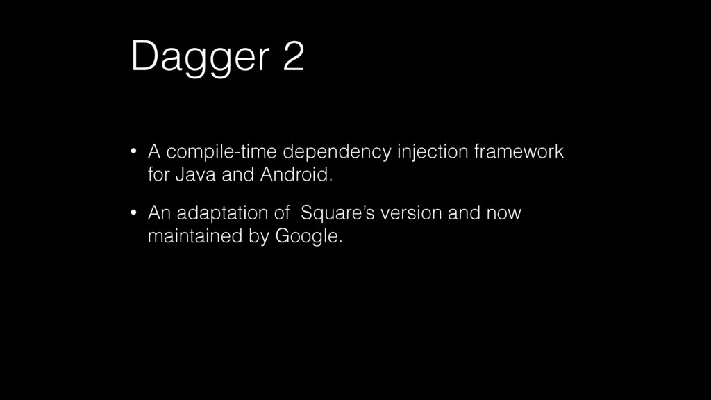 Dagger 2 • A compile-time dependency injection ...