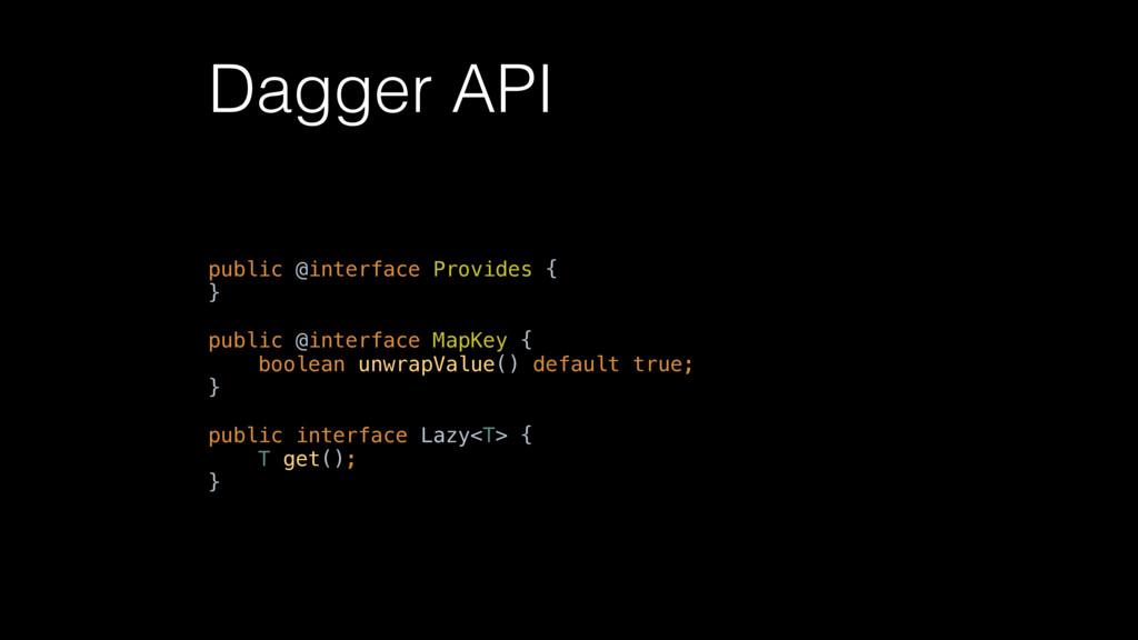 Dagger API public @interface Provides { }  p...