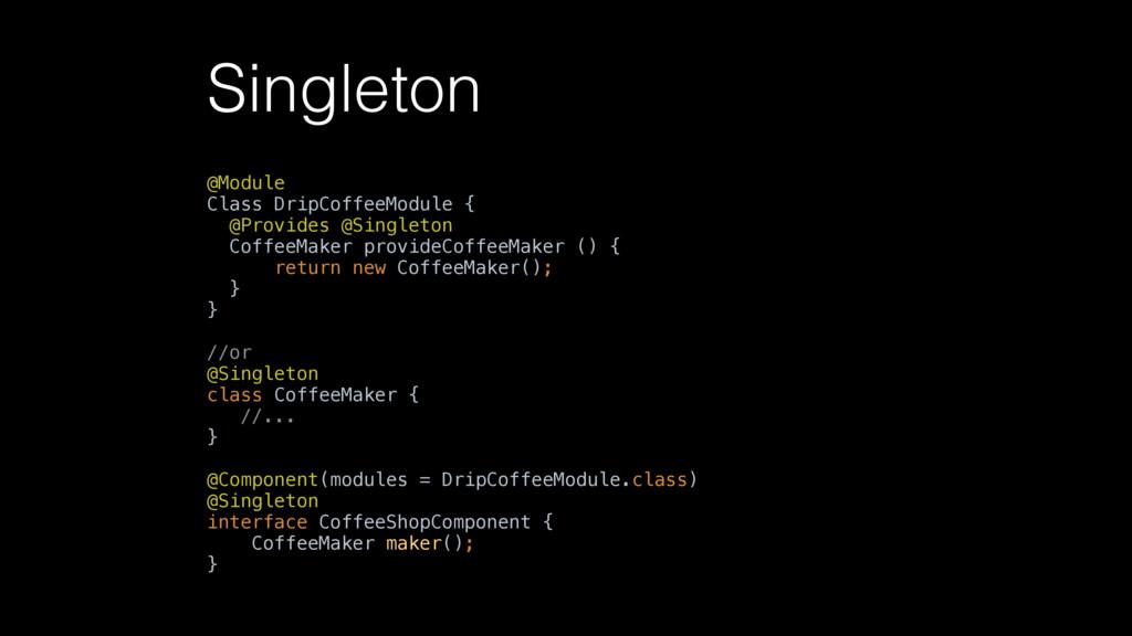 Singleton @Module Class DripCoffeeModule { @P...