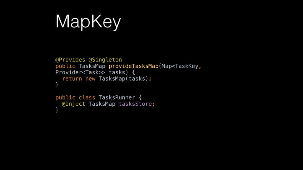 MapKey @Provides @Singleton  public TasksMap p...
