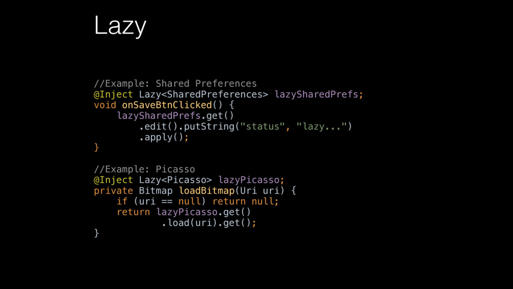 Lazy //Example: Shared Preferences @Inject Laz...