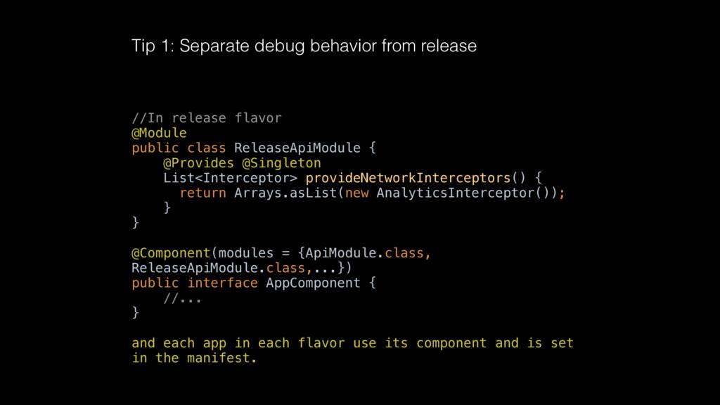 Tip 1: Separate debug behavior from release //I...