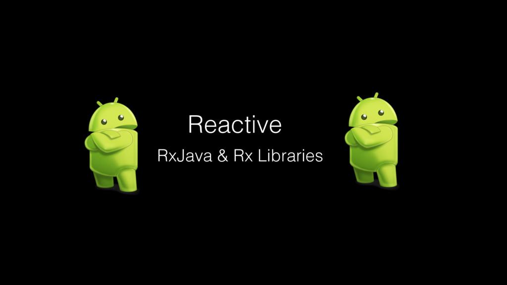Reactive RxJava & Rx Libraries