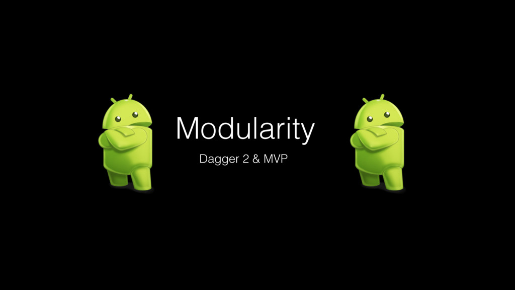 Modularity Dagger 2 & MVP
