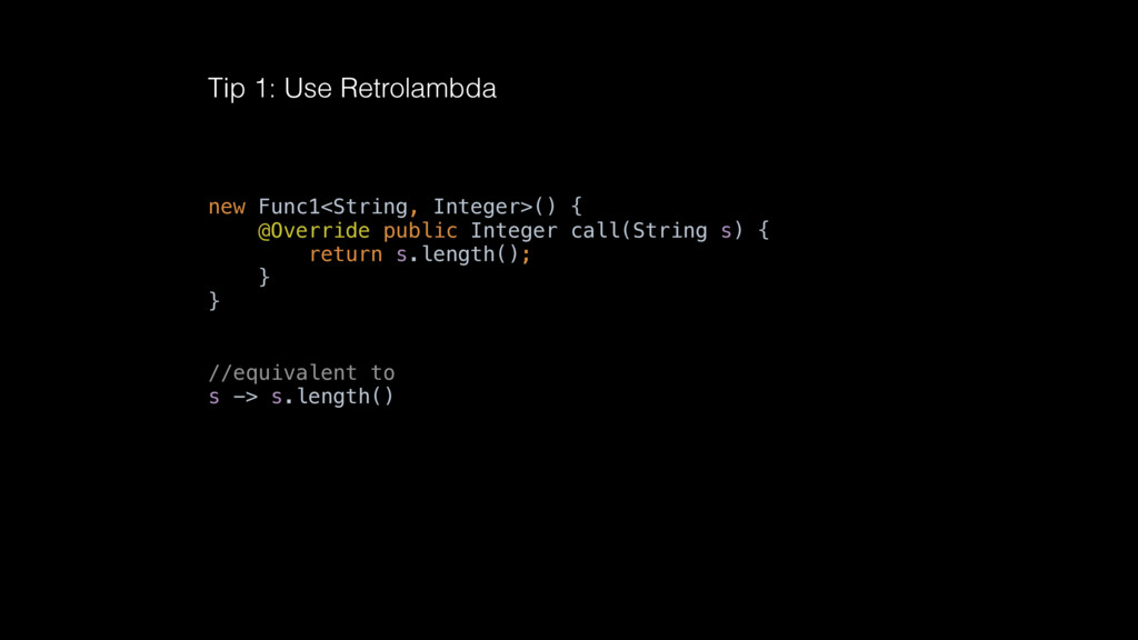 Tip 1: Use Retrolambda new Func1<String, Intege...
