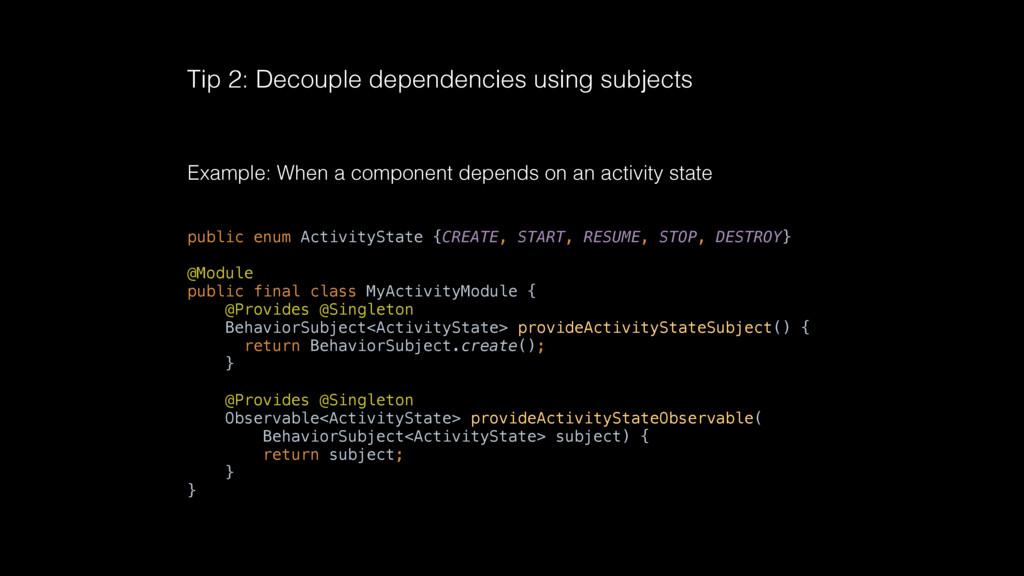 Tip 2: Decouple dependencies using subjects Exa...