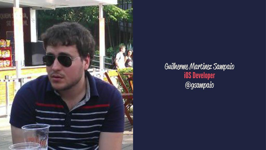 Guilherme Martinez Sampaio iOS Developer @gsamp...