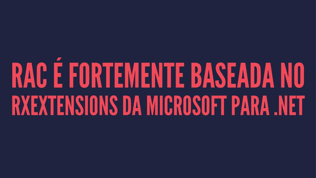 RAC É FORTEMENTE BASEADA NO RXEXTENSIONS DA MIC...