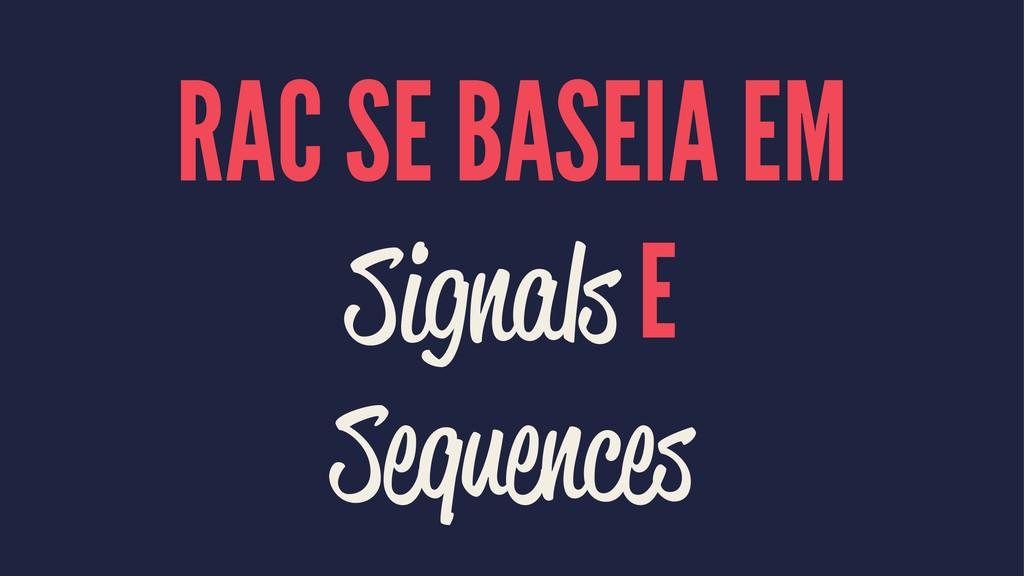 RAC SE BASEIA EM Signals E Sequences