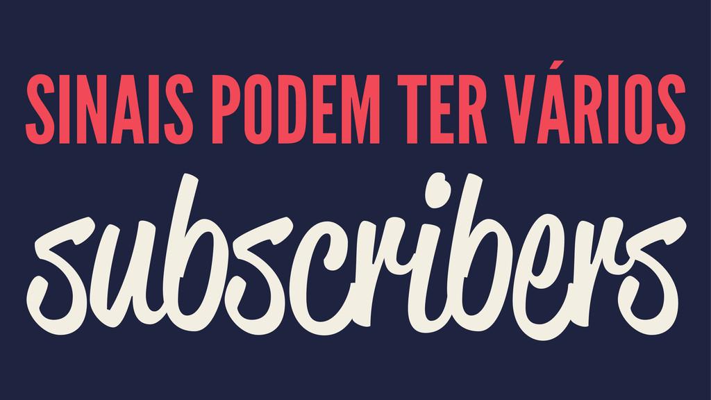 SINAIS PODEM TER VÁRIOS subscribers