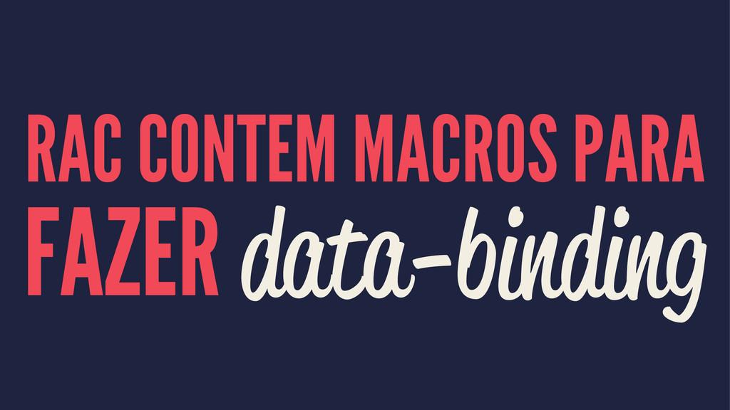 RAC CONTEM MACROS PARA FAZER data-binding