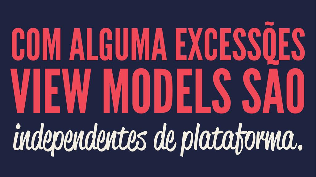 COM ALGUMA EXCESSÕES VIEW MODELS SÃO independen...