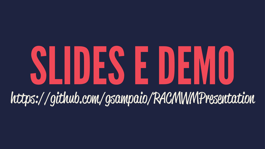 SLIDES E DEMO https://github.com/gsampaio/RACMV...