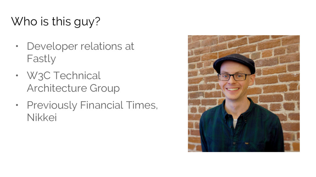 • Developer relations at Fastly • W3C Technical...