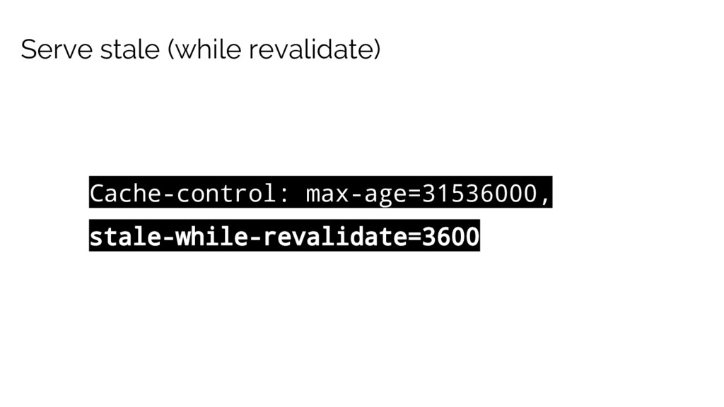 Cache-control: max-age=31536000, stale-while-re...