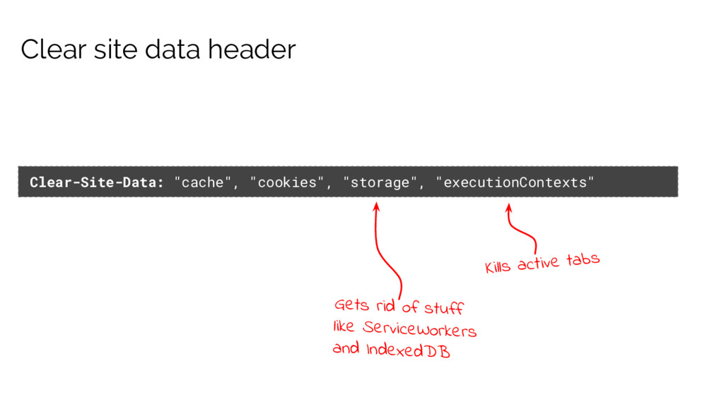 "Clear-Site-Data: ""cache"", ""cookies"", ""storage"",..."