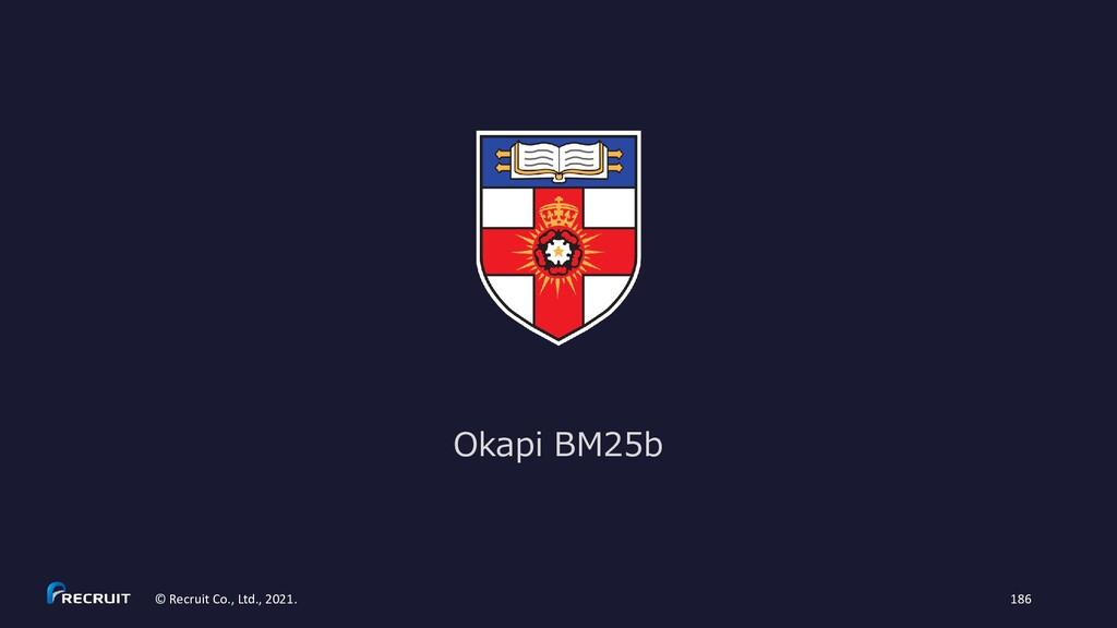 Okapi BM25b © Recruit Co., Ltd., 2021. 186