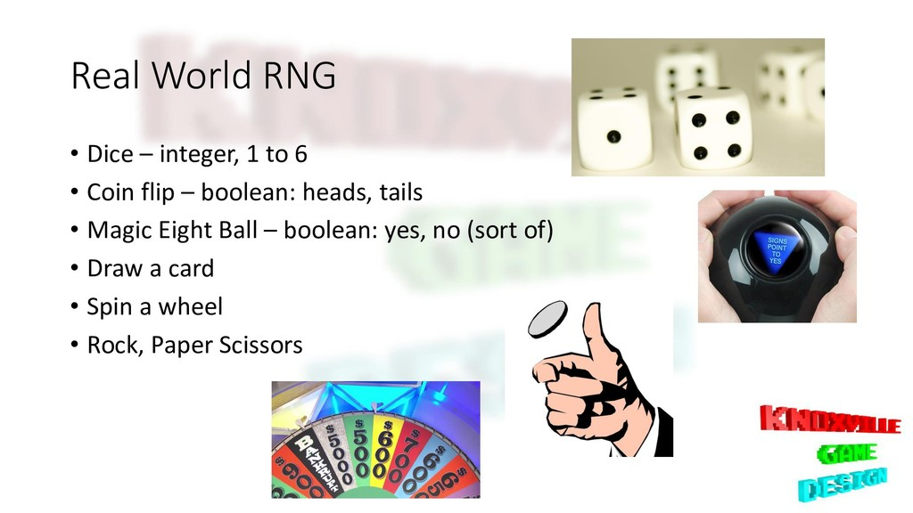 Real World RNG • Dice – integer, 1 to 6 • Coin ...