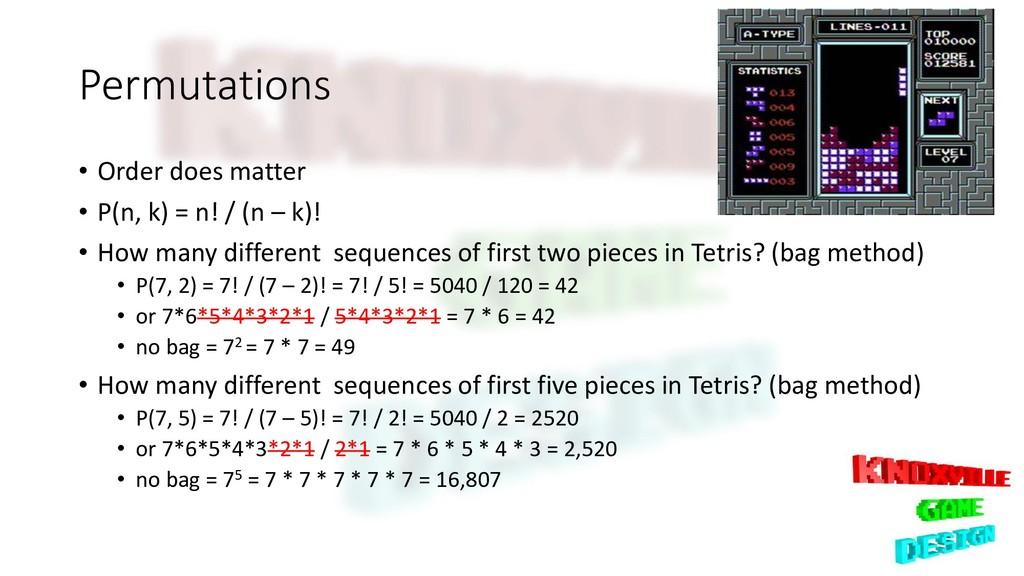 Permutations • Order does matter • P(n, k) = n!...