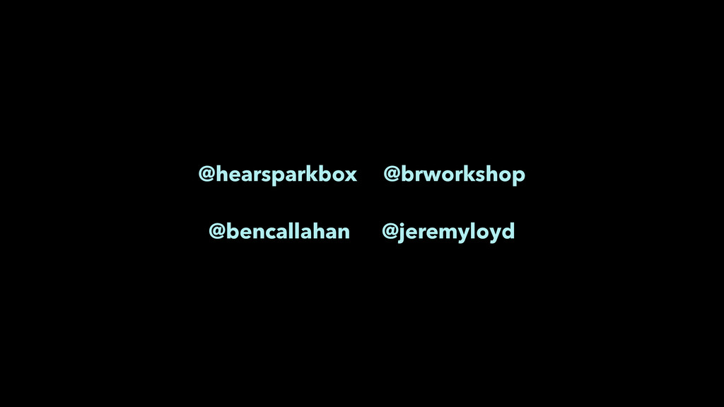 @hearsparkbox @brworkshop ! @bencallahan @jere...