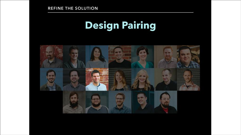 REFINE THE SOLUTION Design Pairing