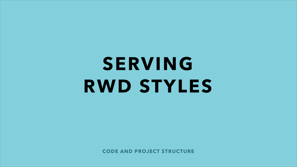CODE AND PROJECT STRUCTURE SERVING RWD STYLES