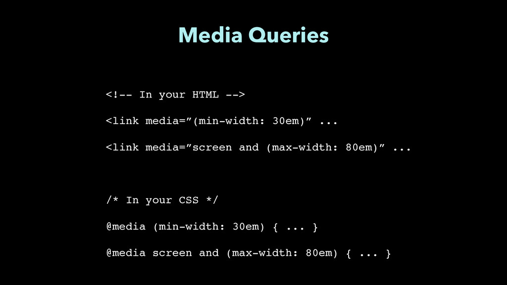 """Media Queries <!-- In your HTML -->"""" ! <link me..."""