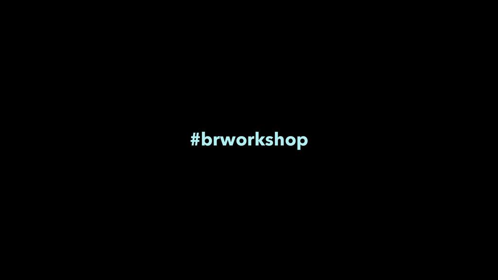#brworkshop