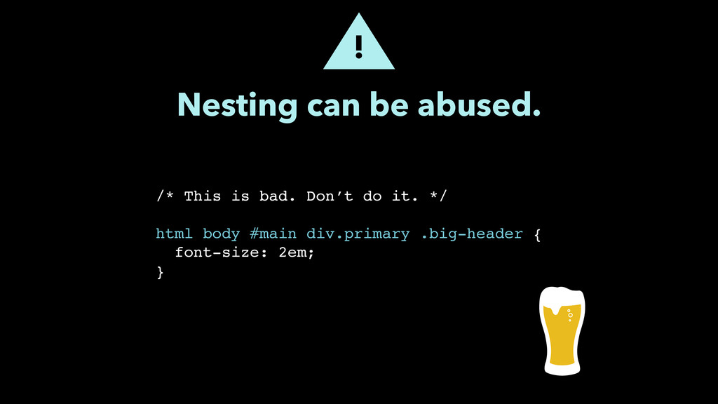 Nesting can be abused. /* This is bad. Don't do...