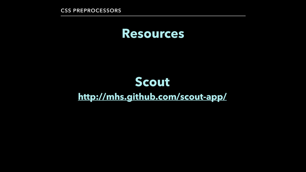 CSS PREPROCESSORS Resources Scout http://mhs.gi...