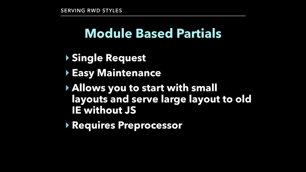 SERVING RWD STYLES Module Based Partials ‣ Sing...