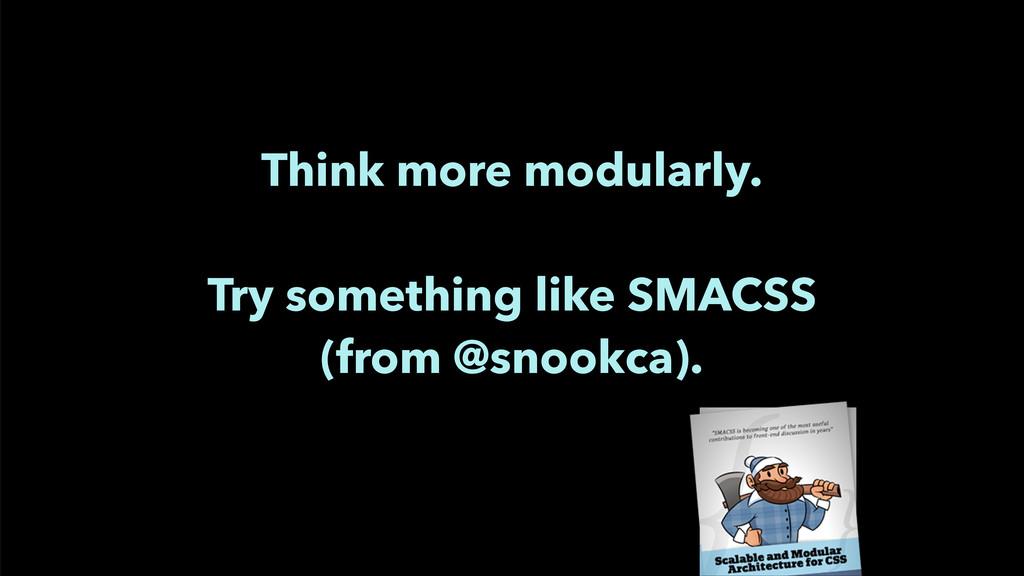 Think more modularly. ! Try something like SMA...