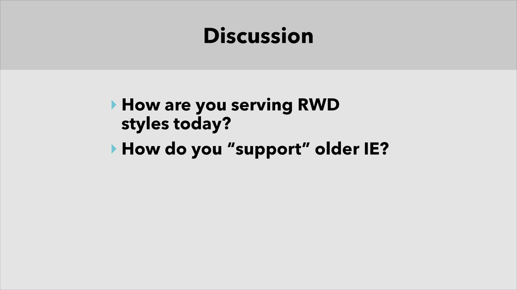 Discussion ‣ How are you serving RWD  styles t...
