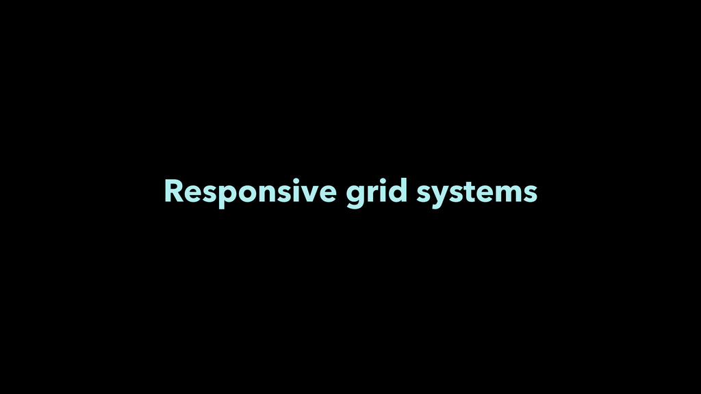 Responsive grid systems