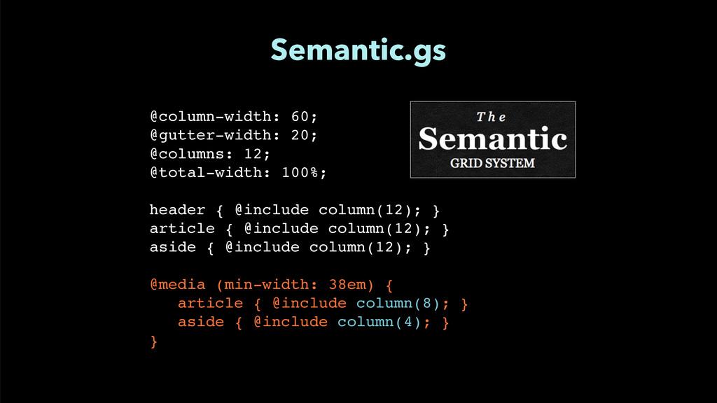 """Semantic.gs @column-width: 60;"""" @gutter-width: ..."""