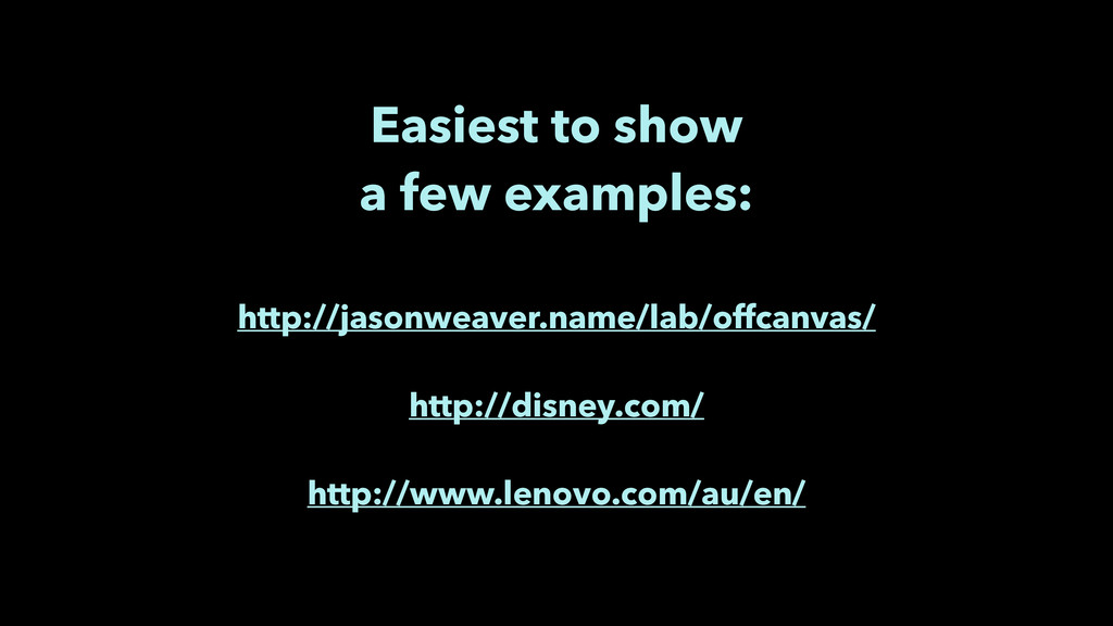 Easiest to show a few examples: http://jasonw...