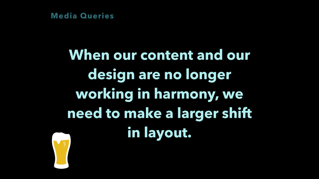 Media Queries When our content and our design a...