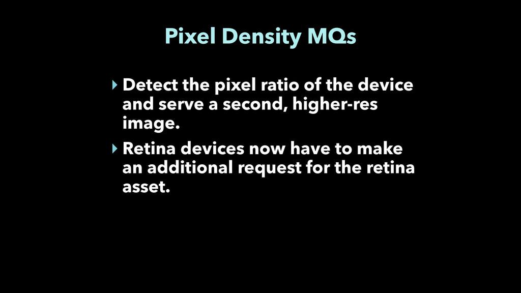 Pixel Density MQs ‣ Detect the pixel ratio of t...